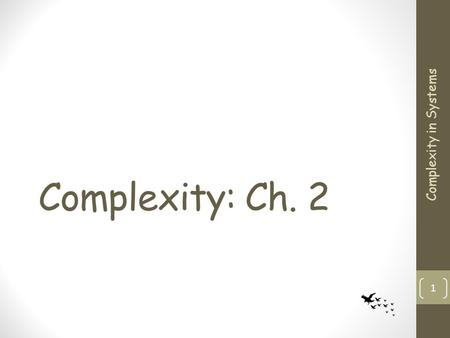 Complexity: Ch. 2 Complexity in Systems 1. Dynamical Systems Merely means systems that evolve with time not intrinsically interesting in our context What.