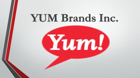 YUM Brands Inc.. YUM Reporting Segments  YUM U.S.  YUM China  YUM Restaurants International  YUM India.