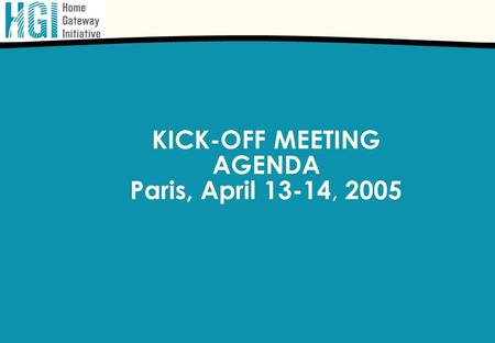 KICK-OFF MEETING AGENDA Paris, April 13-14, 2005.