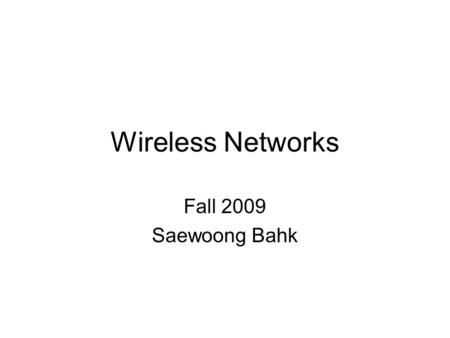 Wireless Networks Fall 2009 Saewoong Bahk. –Room:132-201 Office hours: Tue,Thu 4-5PM TA: 남창원
