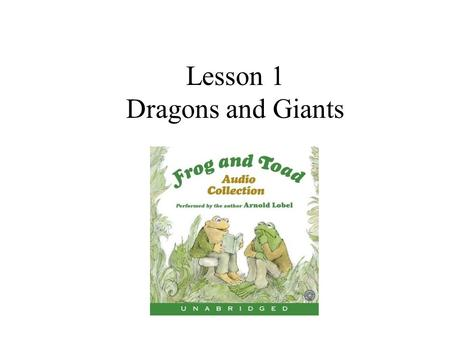 Lesson 1 Dragons and Giants. Puffing Breathing in short breaths Frog went leaping over rocks, and Toad came puffing up behind him.