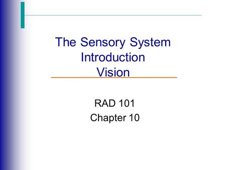 The Sensory System Introduction Vision RAD 101 Chapter 10.
