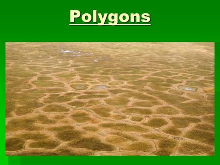 Polygons. Outline  Definitions  Periglacial  Patterned Ground  Polygons  Types and Formation Theories  Extraterrestrial.