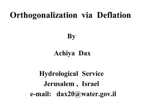 Orthogonalization via Deflation By Achiya Dax Hydrological Service Jerusalem, Israel