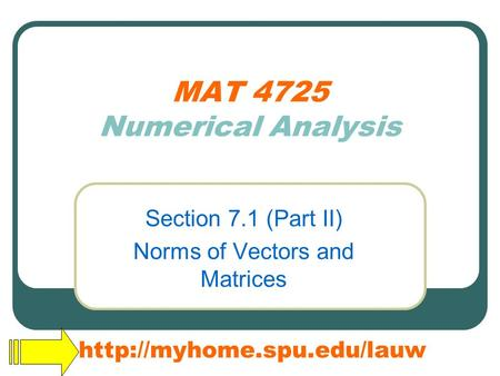 MAT 4725 Numerical Analysis Section 7.1 (Part II) Norms of Vectors and Matrices