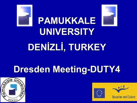 PAMUKKALE UNIVERSITY DENİZLİ, TURKEY Dresden Meeting-DUTY4.
