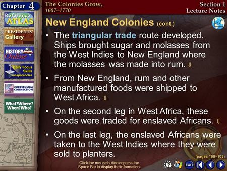 Section 1-10 The triangular trade route developed. Ships brought sugar and molasses from the West Indies to New England where the molasses was made into.