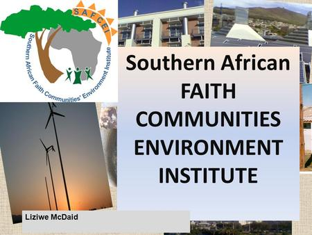 Green Connection - www.thegreenconnection.org.za Southern African FAITH COMMUNITIES ENVIRONMENT INSTITUTE Liziwe McDaid.