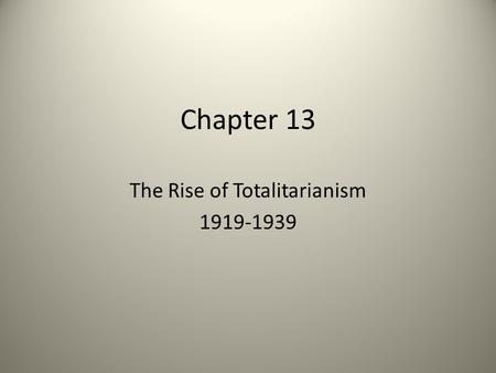 Chapter 13 The Rise of Totalitarianism 1919-1939.