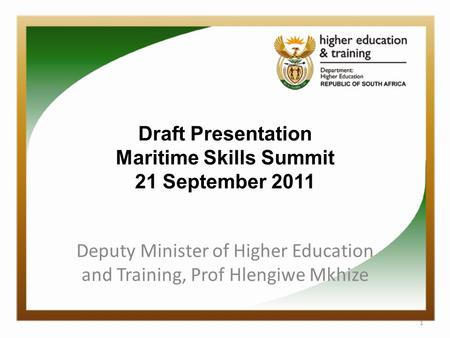 Draft Presentation Maritime Skills Summit 21 September 2011 Deputy Minister of Higher Education and Training, Prof Hlengiwe Mkhize 1.