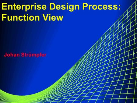 Enterprise Design Process: Function View Johan Strümpfer.