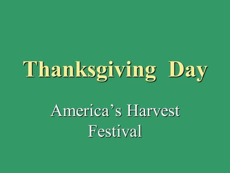 Thanksgiving Day America's Harvest Festival. The Founders of the USA People from Europe began to settle in America many years ago. The first English colonists.