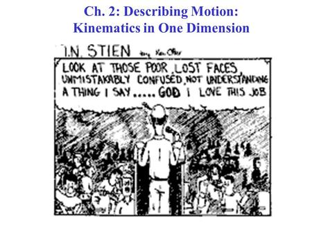 Ch. 2: Describing Motion: Kinematics in One Dimension.