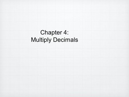Chapter 4: Multiply Decimals.