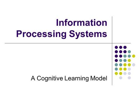 Information Processing Systems A Cognitive Learning Model.
