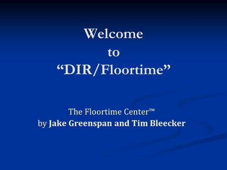 "Welcome to ""DIR/Floortime"" The Floortime Center™ by Jake Greenspan and Tim Bleecker."