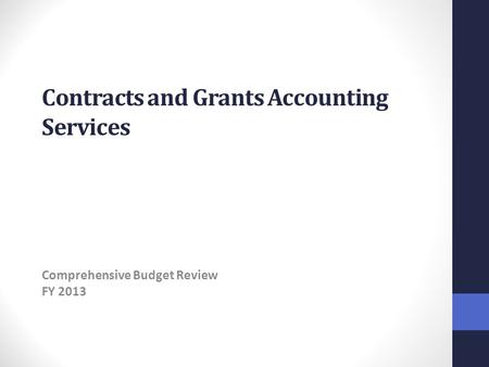 Contracts and Grants Accounting Services Comprehensive Budget Review FY 2013.