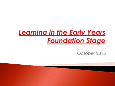 October 2015.  Early Years Foundation Stage Curriculum (EYFS)  EYFS Profile  Phonics  Reading  Maths  General Information.