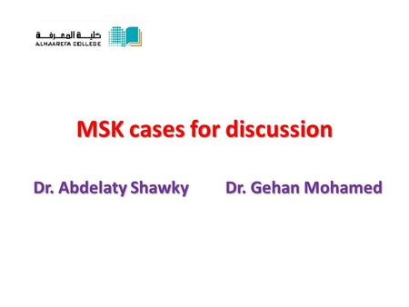 MSK cases for discussion Dr. Abdelaty Shawky Dr. Gehan Mohamed.