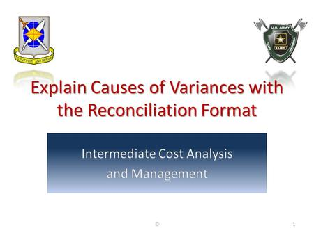 Explain Causes of Variances with the Reconciliation Format ©1.