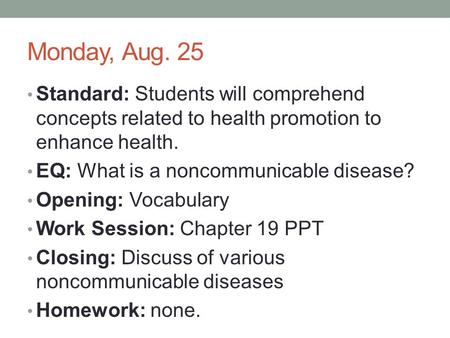 Monday, Aug. 25 Standard: Students will comprehend concepts related to health promotion to enhance health. EQ: What is a noncommunicable disease? Opening: