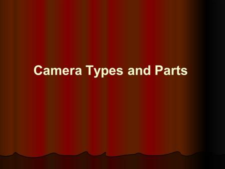 Camera Types and Parts. Two Types Manual Automatic.