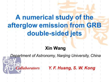 A numerical study of the afterglow emission from GRB double-sided jets Collaborators Y. F. Huang, S. W. Kong Xin Wang Department of Astronomy, Nanjing.