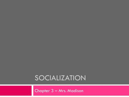 SOCIALIZATION Chapter 3 – Mrs. Madison. What Is Human Nature?  How much of a person's characteristics come from nature (heredity) and how much from nurture.
