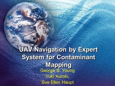 UAV Navigation by Expert System for Contaminant Mapping George S. Young Yuki Kuroki, Sue Ellen Haupt.