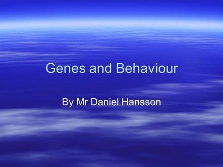 "Genes and Behaviour By Mr Daniel Hansson. ""The Jim Twins"" - Bouchard (1979)  Twins were separated at birth and reunited at age of 39  Both drove Chevrolets."