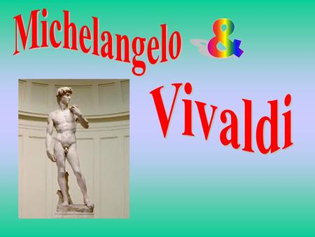 Michelangelo Early Life Michelangelo was born on the 6 th March 1475 in Arezzo His full name is Michelangelo di Lodovico Bourotto Simone He was raised.