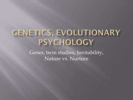 genetic studies on twins If the genetic differences between identical twins are the majority of the conclusions of the twin studies are based on answers to the question of.