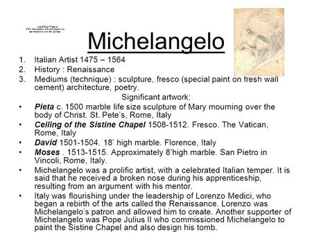 Michelangelo 1.Italian Artist 1475 – 1564 2.History : Renaissance 3.Mediums (technique) : sculpture, fresco (special paint on fresh wall cement) architecture,