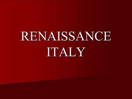 RENAISSANCE ITALY. Time Line 1000BC - OADOAD – 1000AD Renaissance 1400 -1600 AD Renaissance Neo-Classicism Pop Art 1400-1800 AD1880 AD1940 AD1960 AD1000.