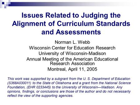 Issues Related to Judging the Alignment of Curriculum Standards and Assessments Norman L. Webb Wisconsin Center for Education Research University of Wisconsin-Madison.