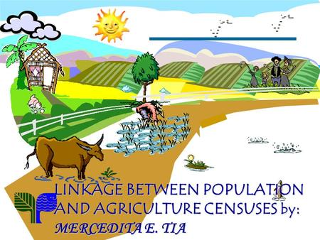 LINKAGE BETWEEN POPULATION AND AGRICULTURE CENSUSES by : MERCEDITA E. TIA.