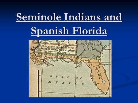 Seminole Indians and Spanish Florida. Showdown in Spanish Florida During the 1700's, Spanish officials protected slaves who fled from plantations in Georgia.