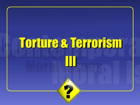 "1 Torture & Terrorism III. 2 Uwe Steinhoff: ""The Case for Dirty Harry and against Alan Dershowitz"" Steinhoff's Project Shue's interpretation of torture."