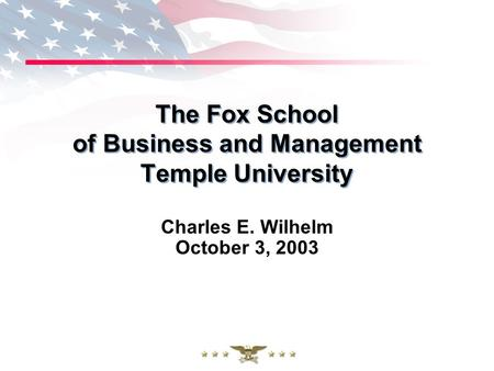 The Fox School of Business and Management Temple University Charles E. Wilhelm October 3, 2003.