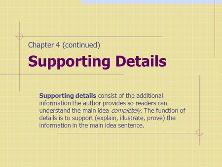 Supporting Details Supporting details consist of the additional information the author provides so readers can understand the main idea completely. The.