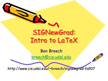 SIGNewGrad: Intro to LaTeX Ben Breech