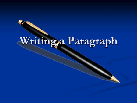 Writing a Paragraph. Topic Sentence One of the most important parts of your paragraph is the topic sentence. One of the most important parts of your paragraph.