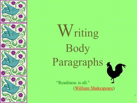 "1 W riting Body Paragraphs ""Readiness is all. (William Shakespeare)William Shakespeare."