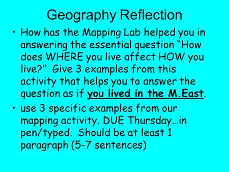 "Geography Reflection How has the Mapping Lab helped you in answering the essential question ""How does WHERE you live affect HOW you live?"" Give 3 examples."