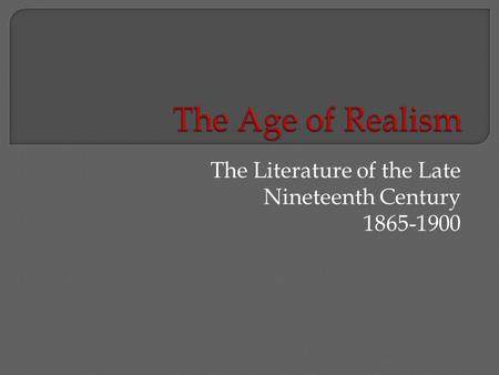 The Literature of the Late Nineteenth Century 1865-1900.