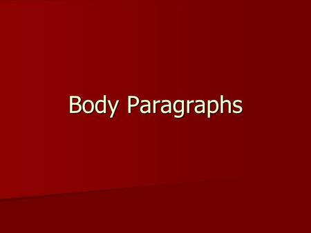Body Paragraphs.