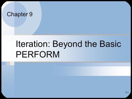 9-1 Iteration: Beyond the Basic PERFORM Chapter 9.