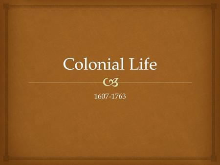 1607-1763.   Southern Colonies  New England Colonies  Middle Colonies  Imperialistic System  Diversity Major Themes.