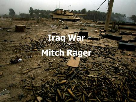 Iraq War Mitch Rager. Total American Troop Deaths: 4,500 Total American Troops wounded: 32,000 Iraqi Civilian Deaths: estimated over 100,000 Iraqi Police.