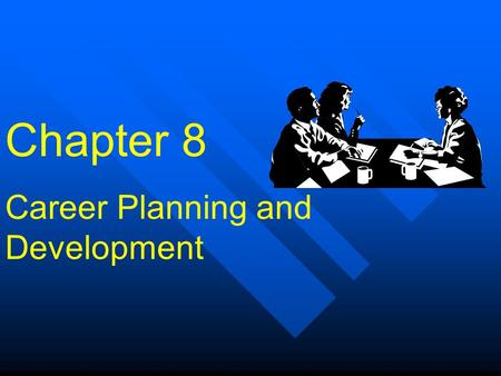 Chapter 8 Career Planning and Development